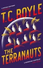 The Terranauts ebook by T. C. Boyle