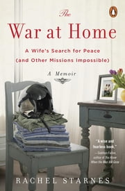The War at Home - A Wife's Search for Peace (and Other Missions Impossible): A Memoir ebook by Rachel Starnes