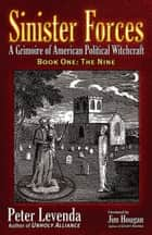 Sinister ForcesThe Nine - A Grimoire of American Political Witchcraft ebook by Peter Levenda, Jim Hougan