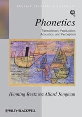 Phonetics - Transcription, Production, Acoustics, and Perception ebook by Henning Reetz,Allard Jongman