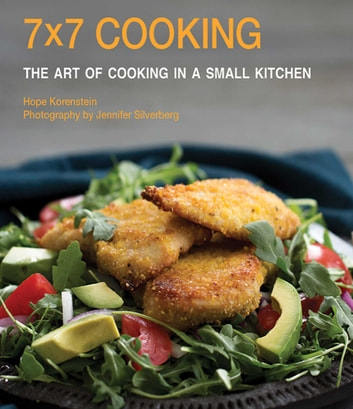 7x7 Cooking - The Art of Cooking in a Small Kitchen ebook by Hope Korenstein,Jennifer Silverberg