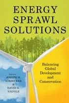 Energy Sprawl Solutions - Balancing Global Developmand Conservation ebook by Joseph M. Kiesecker, Joseph M. Kiesecker, David E. Naugle,...