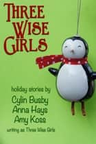 Three Wise Girls ebook by Three Wise Girls