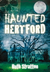 Haunted Hertford ebook by Ruth Stratton