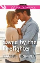 Saved By The Firefighter (Mills & Boon Superromance) (Templeton Cove Stories, Book 6) ebook by Rachel Brimble