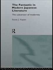 The Fantastic in Modern Japanese Literature - The Subversion of Modernity ebook by Susan Napier