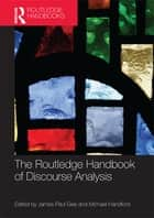The Routledge Handbook of Discourse Analysis ebook by James Paul Gee, Michael Handford