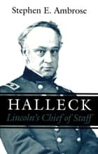 Halleck - Lincoln's Chief of Staff ebook by Stephen E. Ambrose