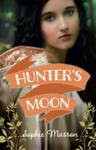 Hunter's Moon ebook by Sophie Masson