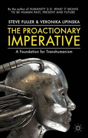 The Proactionary Imperative - A Foundation for Transhumanism ebook by Steve Fuller,Veronika Lipińska