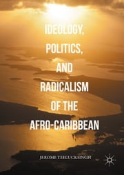 Ideology, Politics, and Radicalism of the Afro-Caribbean ebook by Jerome Teelucksingh