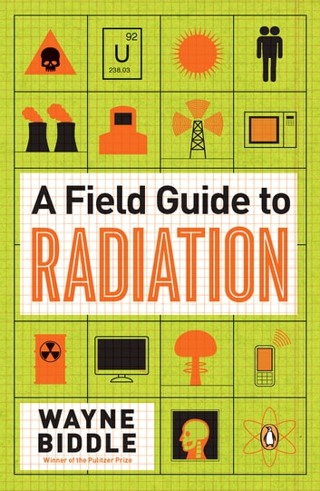 A Field Guide to Radiation ebook by Wayne Biddle