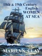 18th and 19th Century English Women At Sea ebook by Marilyn Clay