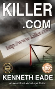 Killer.com - A Lawyer Brent Marks Legal Thriller ebook by Kenneth Eade