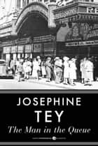 The Man In The Queue - An Inspector Alan Grant Mystery ebook by Josephine Tey