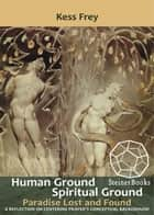 Human Ground, Spiritual Ground ebook by Kess Frey