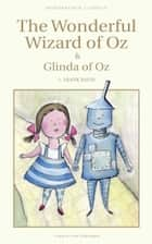 The Wonderful Wizard of Oz & Glinda of Oz ebook by L. Frank Baum