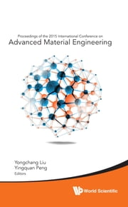 Advanced Material Engineering - Proceedings of the 2015 International Conference on Advanced Material Engineering ebook by Yongchang Liu,Yingquan Peng