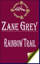 Rainbow Trail: A Romance eBook by Zane Grey