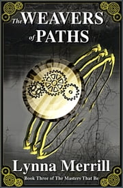 The Weavers of Paths: Book Three of The Masters That Be ebook by Lynna Merrill