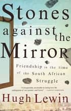Stones Against the Mirror ebook by Hugh Lewin