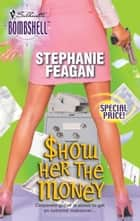 Show Her the Money ebook by Stephanie Feagan