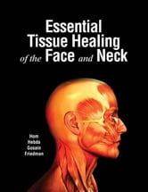 Essential Tissue Healing of the Face & Neck ebook by Hom, David B.