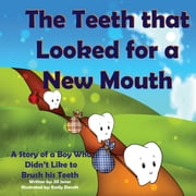 The Teeth that Looked for a New Mouth: A Story of a Boy Who Didn't Like to Brush his Teeth ebook by Jill Jones