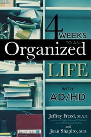 4 Weeks To An Organized Life With AD/HD ebook by Jeffrey Freed, M.A.T.,Joan Shapiro M.D.