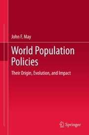 World Population Policies - Their Origin, Evolution, and Impact ebook by John F. May