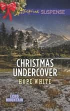 Christmas Undercover (Mills & Boon Love Inspired Suspense) (Echo Mountain, Book 4) eBook by Hope White