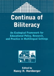 Continua of Biliteracy - An Ecological Framework for Educational Policy, Research, and Practice in Multilingual Settings ebook by Nancy H. Hornberger