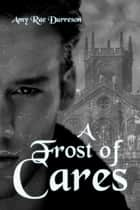 A Frost of Cares ebook by Amy Rae Durreson