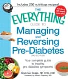 The Everything Guide to Managing and Reversing Pre-Diabetes - Your Complete Guide to Treating Pre-Diabetes Symptoms ebook by Gretchen Scalpi, Robert Vigersky