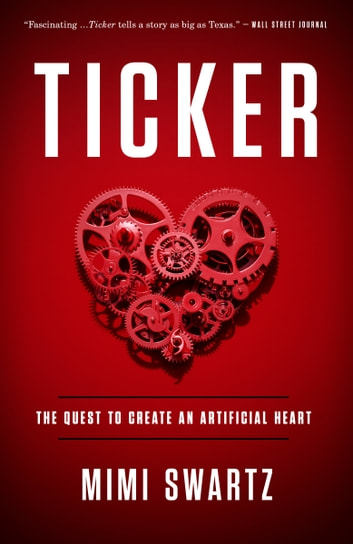 Ticker - The Quest to Create an Artificial Heart ebook by Mimi Swartz