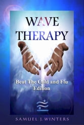 Wave Therapy, Beat The Cold and Flu Edition ebook by Samuel Winters