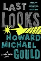 Last Looks - A Novel eBook by Howard Michael Gould