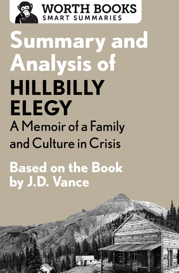 Summary and Analysis of Hillbilly Elegy: A Memoir of a Family and Culture in Crisis - Based on the Book by J.D. Vance ebook by Worth Books