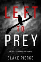 Left to Prey (An Adele Sharp Mystery—Book Eleven) ebook by