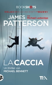 La caccia - Un thriller con Michael Bennet ebook by James Patterson, Michael Ledwidge, Elena Cantoni
