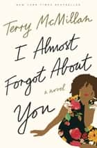 I Almost Forgot About You - A Novel ebook by Terry McMillan