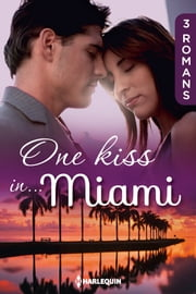One kiss in... Miami - 3 romans eBook par Kathryn Ross, Anne Mather, Susan Meier
