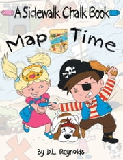 Map Time - A Sidewalk Chalk ebook by D. L. Reynolds