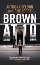 Brown at 10 ebook by Anthony Seldon