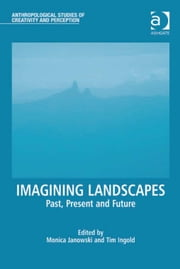 Imagining Landscapes - Past, Present and Future ebook by Professor Tim Ingold,Dr Monica Janowski,Professor Tim Ingold