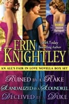 All's Fair in Love 3 Novella Box Set: Ruined by a Rake, Scandalized by a Scoundrel, Deceived by a Duke ebook by Erin Knightley