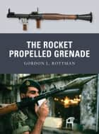 The Rocket Propelled Grenade ebook by Gordon L. Rottman, Ramiro Bujeiro, Tony Bryan