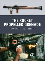 The Rocket Propelled Grenade ebook by Gordon L. Rottman,Ramiro Bujeiro,Tony Bryan