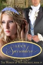 Lucy Surrenders, Women of Wintercrest Book Four ebook by Maggie Ryan