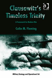 Clausewitz's Timeless Trinity - A Framework For Modern War ebook by Dr Colin M Fleming,Professor Howard M Hensel